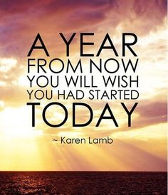 a-year-from-now-you-will-wish-you-started-today